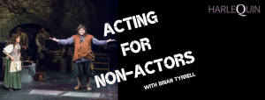 Acting for Non-Actors with Brian Tyrrell @ Harlequin Productions