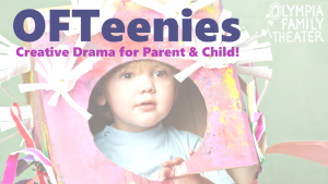 OFTeenies: Creative Drama for Parent & Child @ Olympia Family Theater