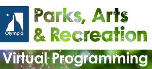 City of Olympia Parks, Arts & Recreation Virtual Programs @ Online
