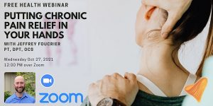 Putting Chronic Pain Relief in Your Hands with Jeffrey Foucrier PT, DPT, OCS @ Zoom